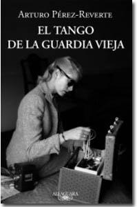 El tango de la Guardia Vieja, Arturo Pérez-Reverte
