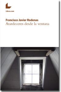 Atardeceres desde la ventana, Francisco Javier Rodenas